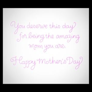 Other - Happy Mother's Day!